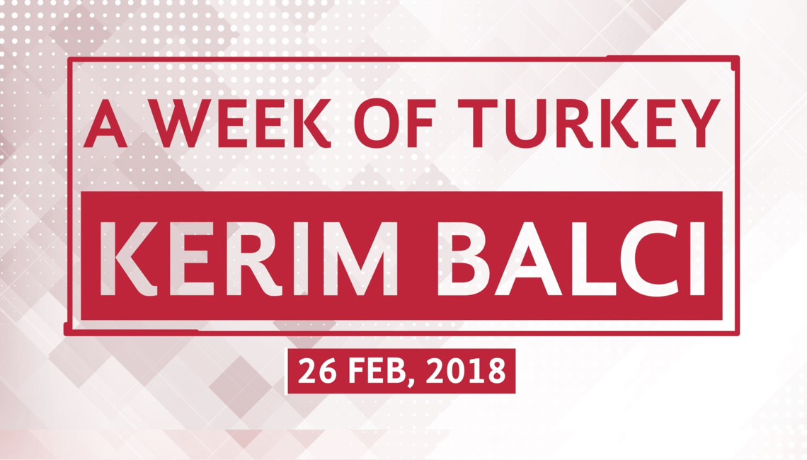 A Week of Turkey with Kerim Balci - 26 February 2018